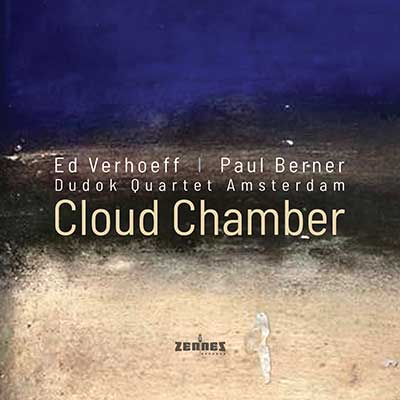 Ed Verhoeff, Paul Berner, Dudok Quartet Amsterdam – Cloud Chamber (download mp3)
